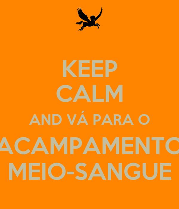 KEEP CALM AND VÁ PARA O ACAMPAMENTO MEIO-SANGUE