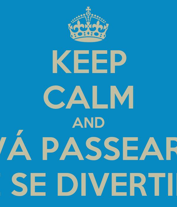 KEEP CALM AND VÁ PASSEAR  E SE DIVERTIR