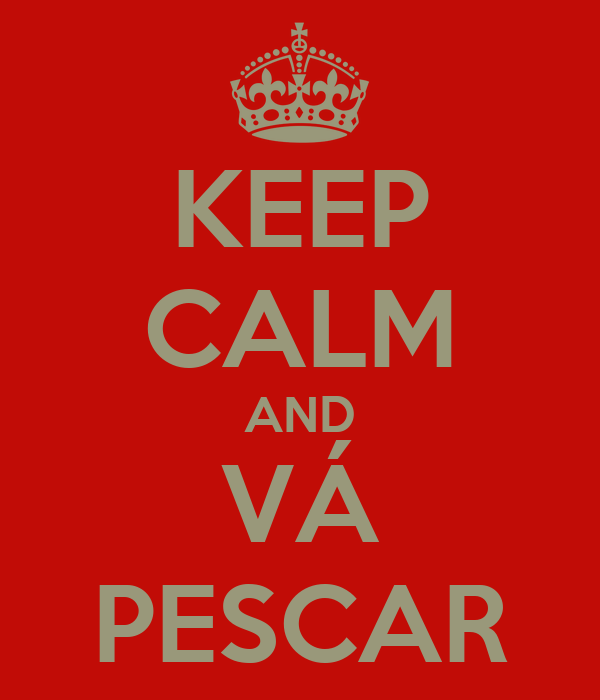 KEEP CALM AND VÁ PESCAR