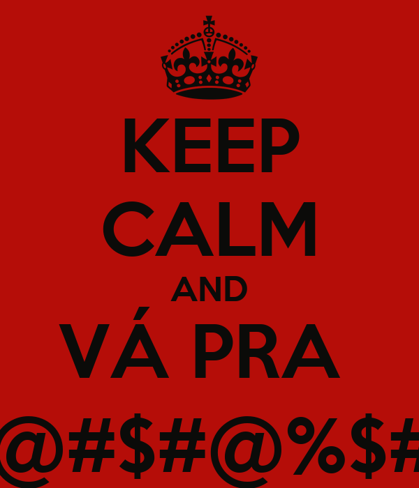 KEEP CALM AND VÁ PRA  P@#$#@%$#!!