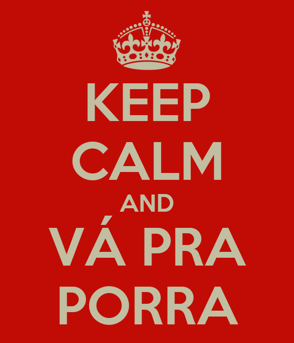 KEEP CALM AND VÁ PRA PORRA