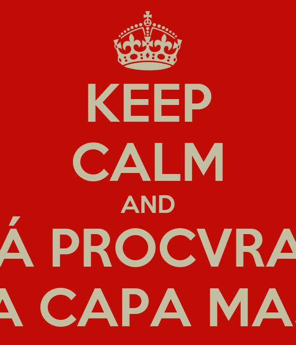 KEEP CALM AND VÁ PROCVRAR VMA CAPA MASSA