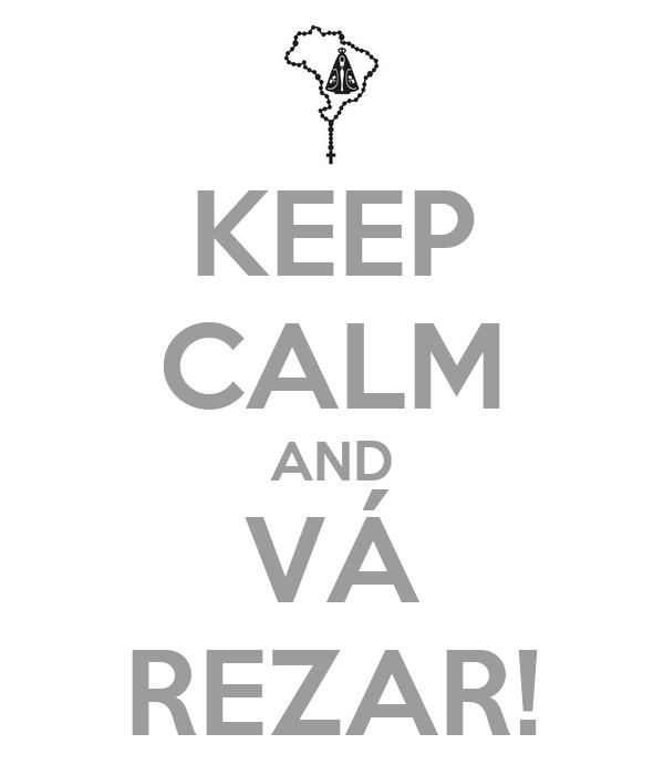 KEEP CALM AND VÁ REZAR!