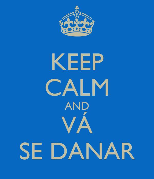 KEEP CALM AND VÁ SE DANAR