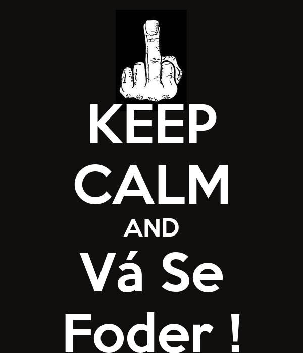 KEEP CALM AND Vá Se Foder !