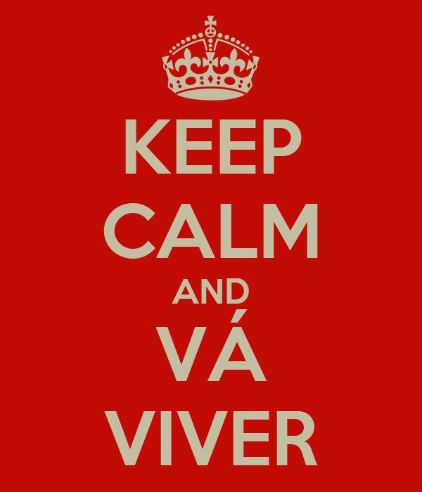 KEEP CALM AND VÁ VIVER