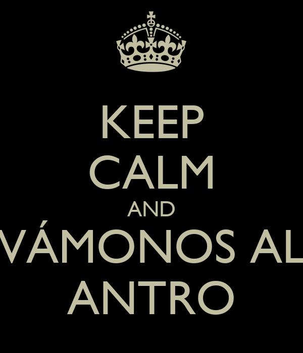 KEEP CALM AND VÁMONOS AL ANTRO