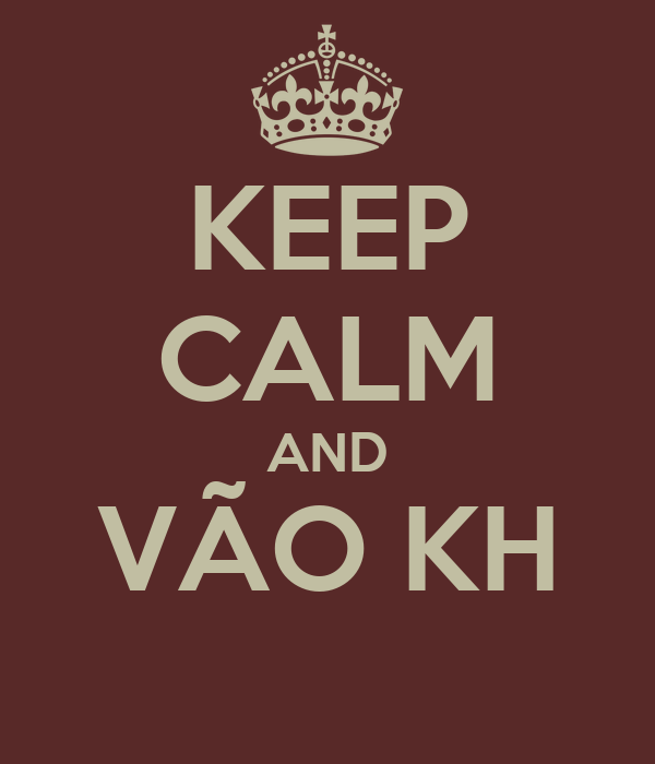 KEEP CALM AND VÃO KH