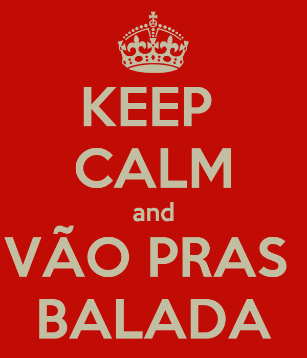 KEEP  CALM and VÃO PRAS  BALADA