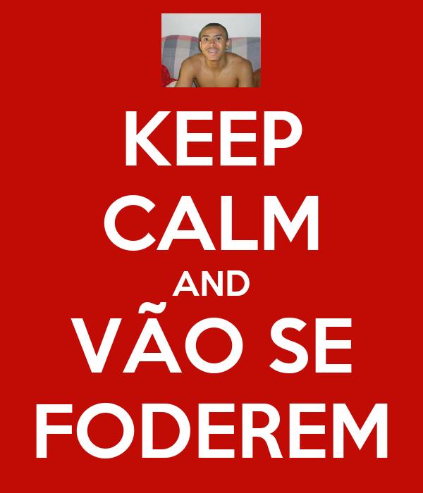 KEEP CALM AND VÃO SE FODEREM