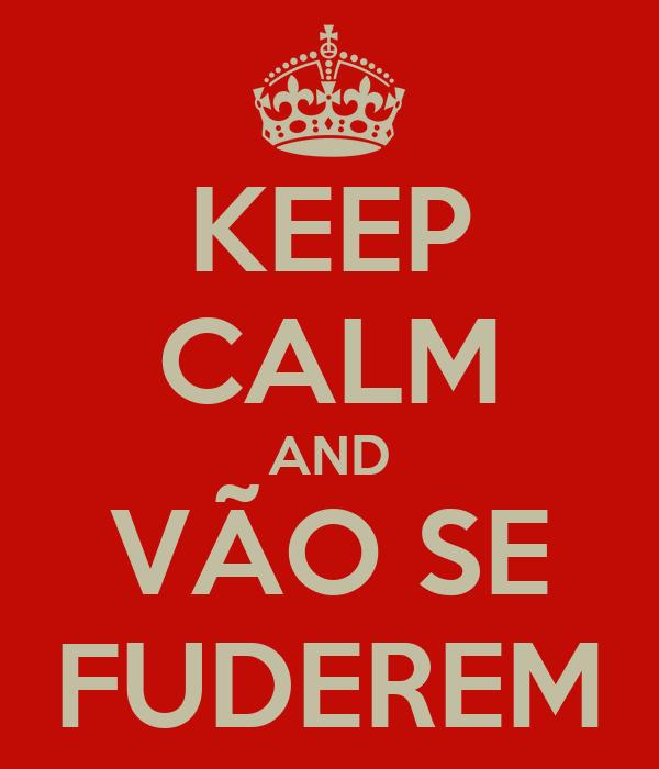 KEEP CALM AND VÃO SE FUDEREM