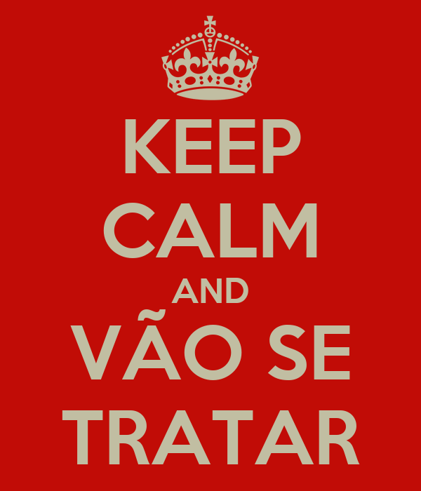 KEEP CALM AND VÃO SE TRATAR