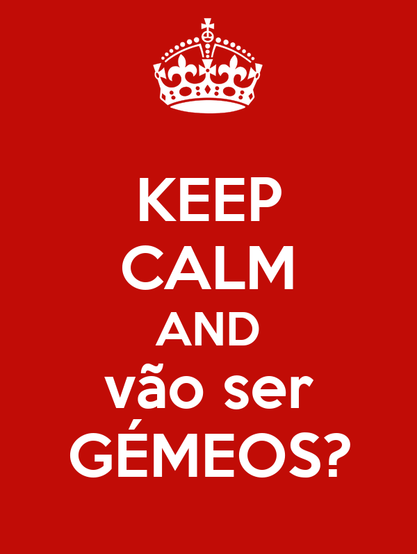 KEEP CALM AND vão ser GÉMEOS?