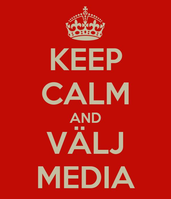 KEEP CALM AND VÄLJ MEDIA