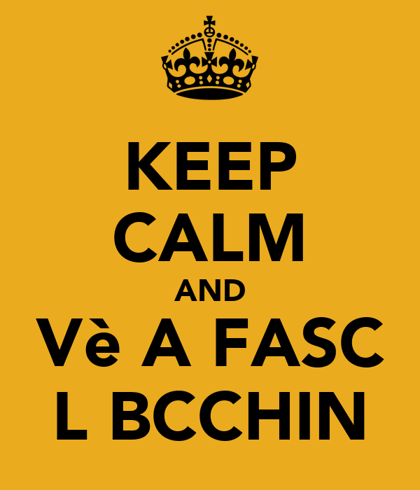 KEEP CALM AND Vè A FASC L BCCHIN