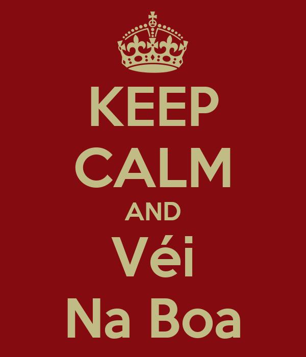 KEEP CALM AND Véi Na Boa