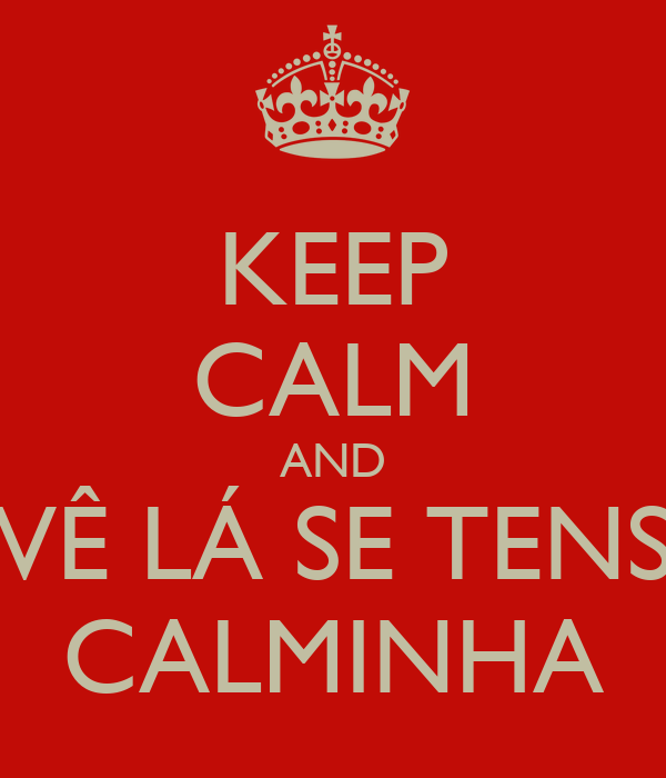 KEEP CALM AND VÊ LÁ SE TENS CALMINHA