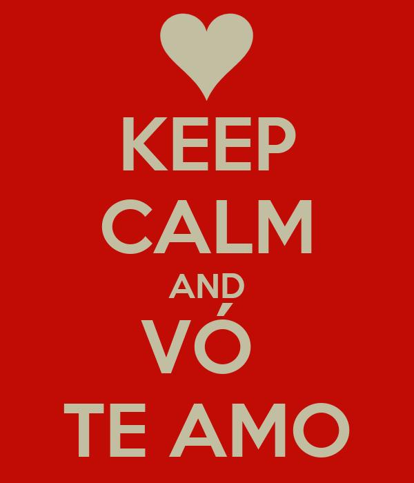 KEEP CALM AND VÓ  TE AMO