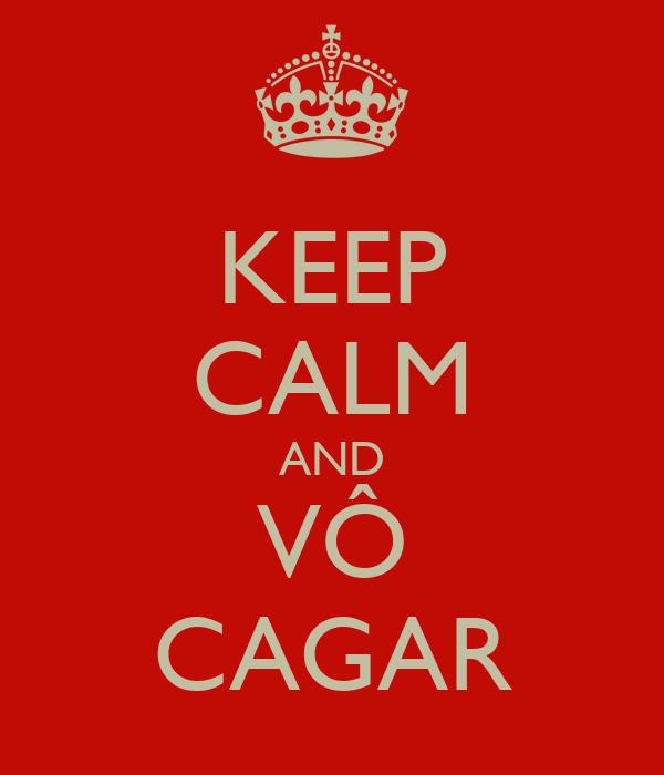 KEEP CALM AND VÔ CAGAR