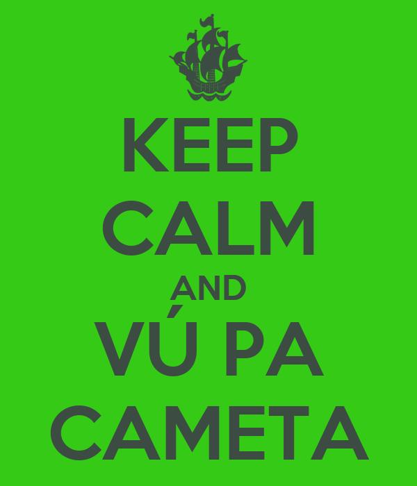 KEEP CALM AND VÚ PA CAMETA