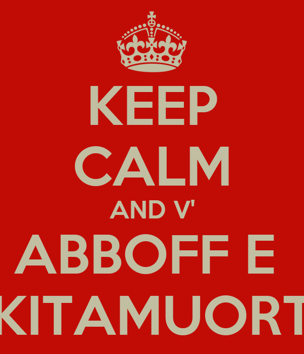 KEEP CALM AND V' ABBOFF E  KITAMUORT