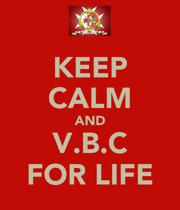 KEEP CALM AND V.B.C FOR LIFE