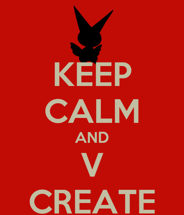 KEEP CALM AND V CREATE