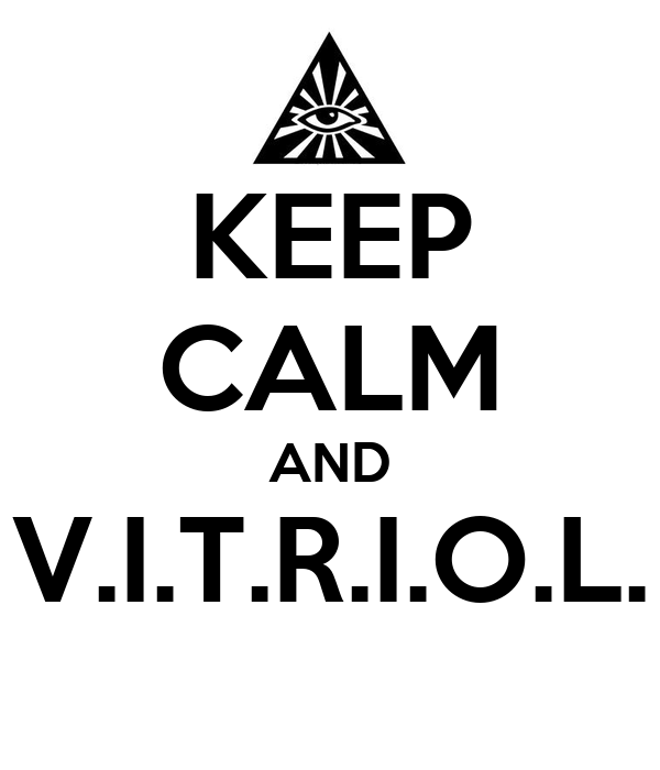 KEEP CALM AND V.I.T.R.I.O.L.