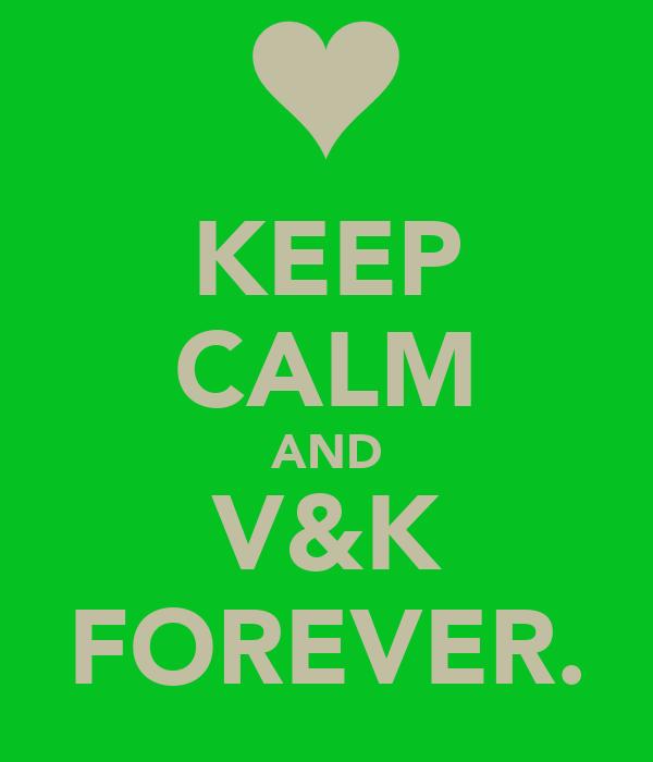 KEEP CALM AND V&K FOREVER.