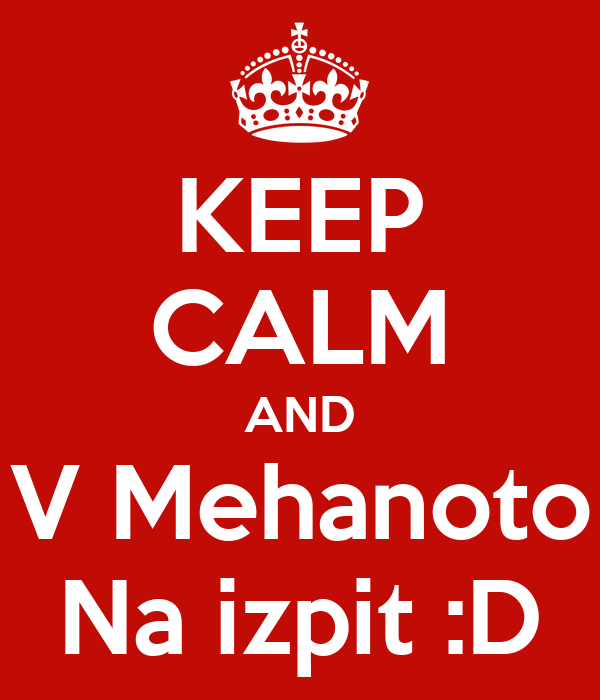 KEEP CALM AND V Mehanoto Na izpit :D