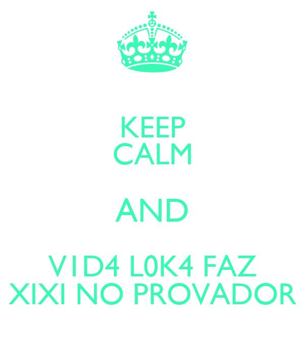 KEEP CALM AND V1D4 L0K4 FAZ XIXI NO PROVADOR