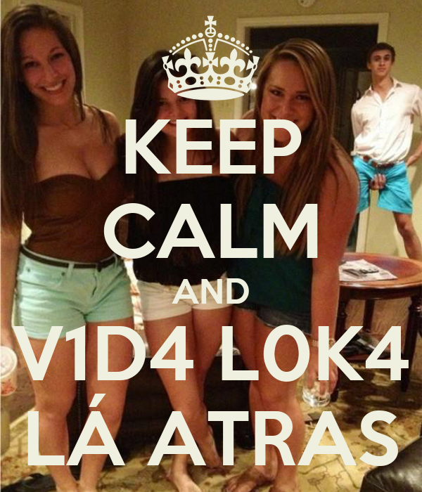 KEEP CALM AND V1D4 L0K4 LÁ ATRAS