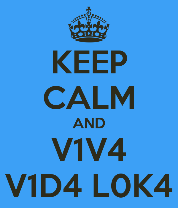 KEEP CALM AND V1V4 V1D4 L0K4