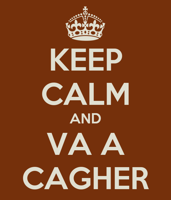 KEEP CALM AND VA A CAGHER