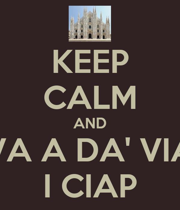 KEEP CALM AND VA A DA' VIA I CIAP