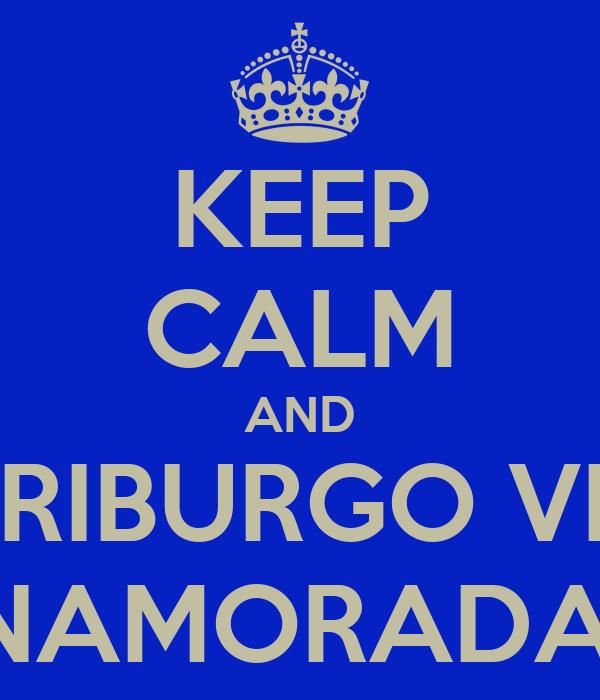 KEEP CALM AND VA A FRIBURGO VER SUA NAMORADA!