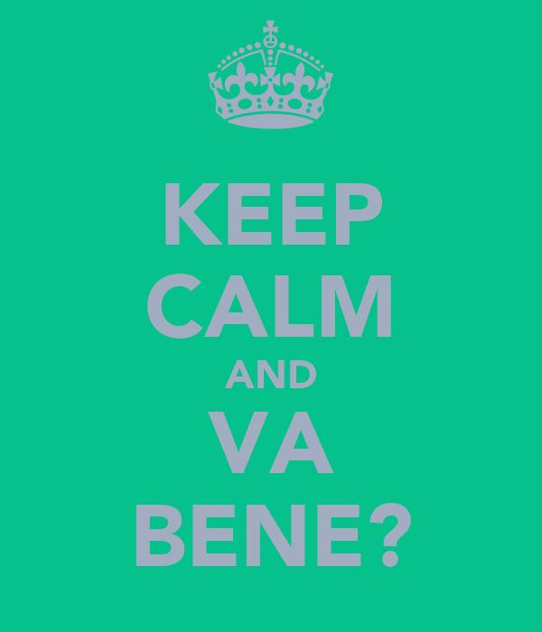 KEEP CALM AND VA BENE?