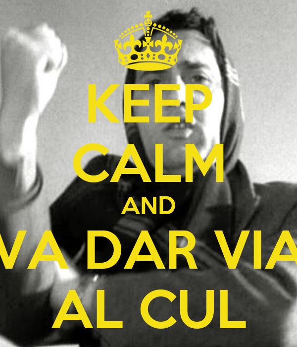 KEEP CALM AND VA DAR VIA AL CUL