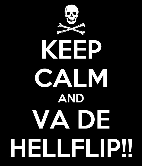 KEEP CALM AND  VA DE  HELLFLIP!!