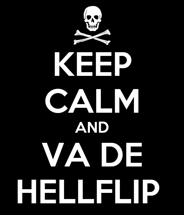 KEEP CALM AND  VA DE  HELLFLIP