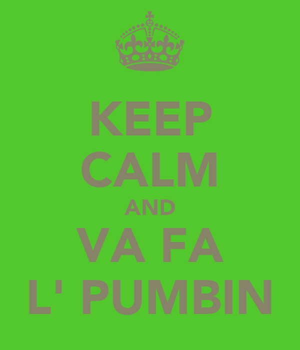KEEP CALM AND VA FA L' PUMBIN