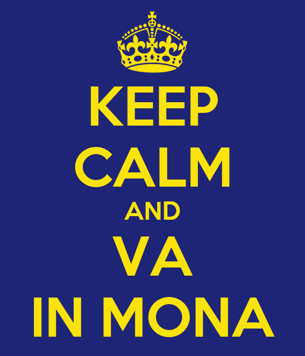 KEEP CALM AND VA IN MONA