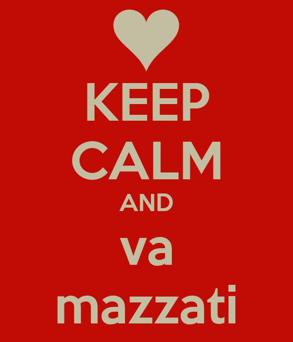 KEEP CALM AND va mazzati