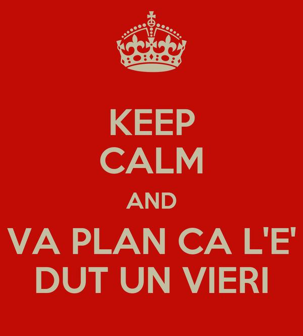 KEEP CALM AND VA PLAN CA L'E' DUT UN VIERI
