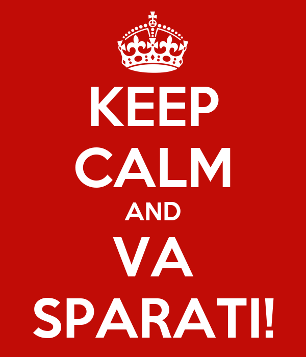 KEEP CALM AND VA SPARATI!