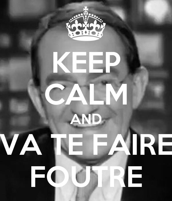 KEEP CALM AND VA TE FAIRE FOUTRE
