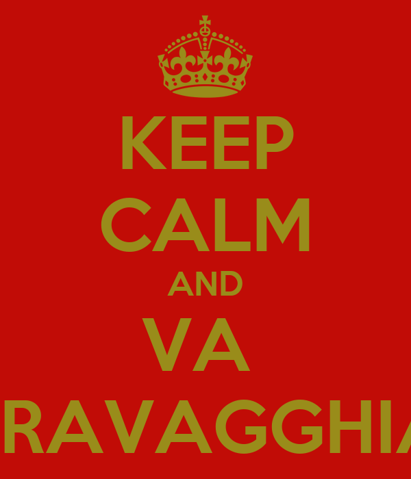 KEEP CALM AND VA  TRAVAGGHIA