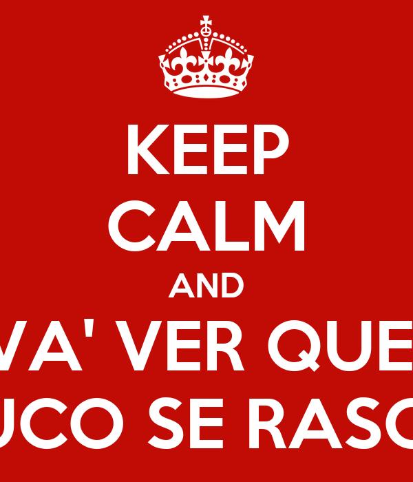 KEEP CALM AND VA' VER QUE  TUCO SE RASCA
