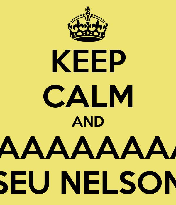 KEEP CALM AND VAAAAAAAAAAI SEU NELSON