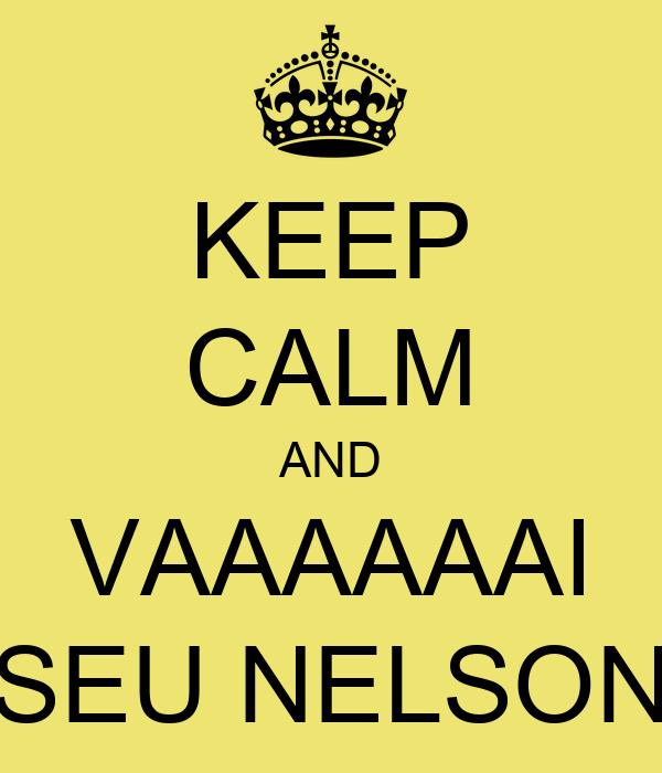 KEEP CALM AND VAAAAAAI SEU NELSON